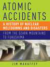 Atomic Accidents (eBook): A History of Nuclear Meltdowns and Disasters: From the Ozark Mountains to Fukushima